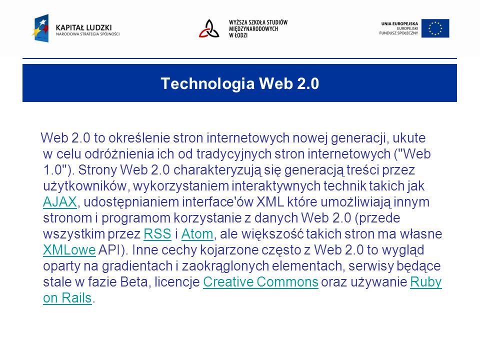 Technologia Web 2.0 Web 2.0 to określenie stron internetowych nowej generacji, ukute w celu odróżnienia ich od tradycyjnych stron internetowych (
