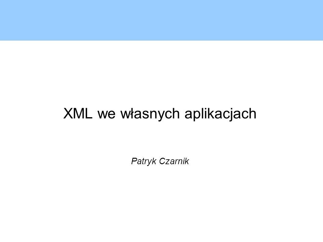 Wykorzystanie XML we własnych aplikacjach Jak korzystać z XML we własnych aplikacjach.