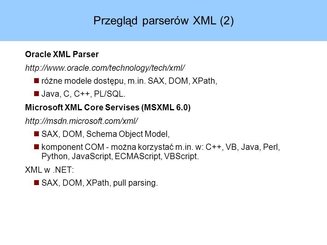 Przegląd parserów XML (2) Oracle XML Parser http://www.oracle.com/technology/tech/xml/ różne modele dostępu, m.in.