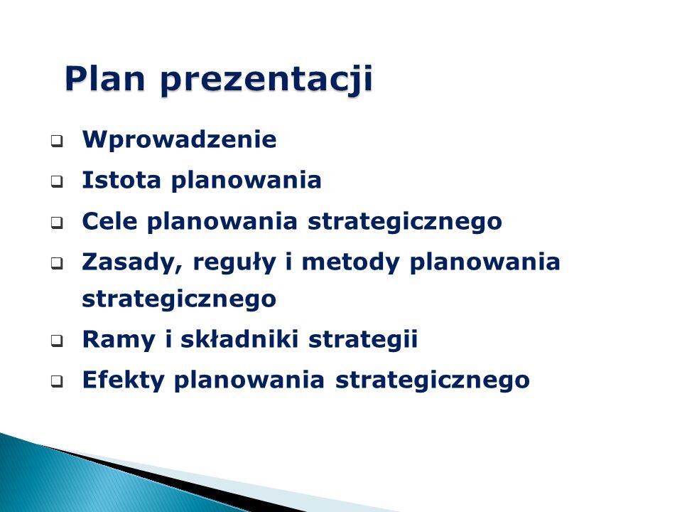  Wprowadzenie  Istota planowania  Cele planowania strategicznego  Zasady, reguły i metody planowania strategicznego  Ramy i składniki strategii  Efekty planowania strategicznego