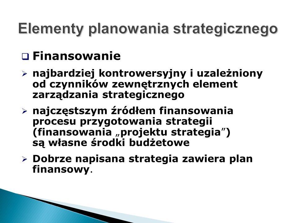 """ Finansowanie  najbardziej kontrowersyjny i uzależniony od czynników zewnętrznych element zarządzania strategicznego  najczęstszym źródłem finansowania procesu przygotowania strategii (finansowania """"projektu strategia ) są własne środki budżetowe  Dobrze napisana strategia zawiera plan finansowy."""