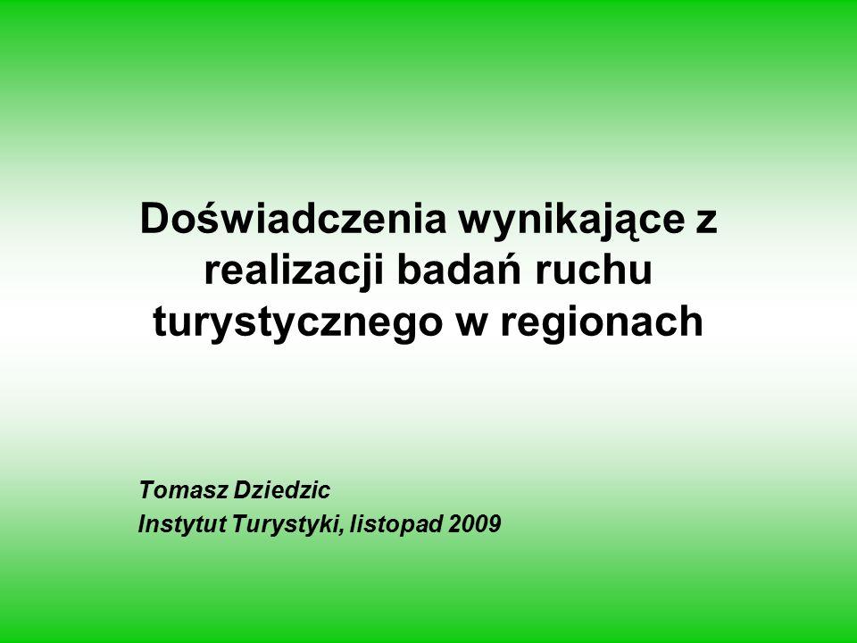 Doświadczenia wynikające z realizacji badań ruchu turystycznego w regionach Tomasz Dziedzic Instytut Turystyki, listopad 2009