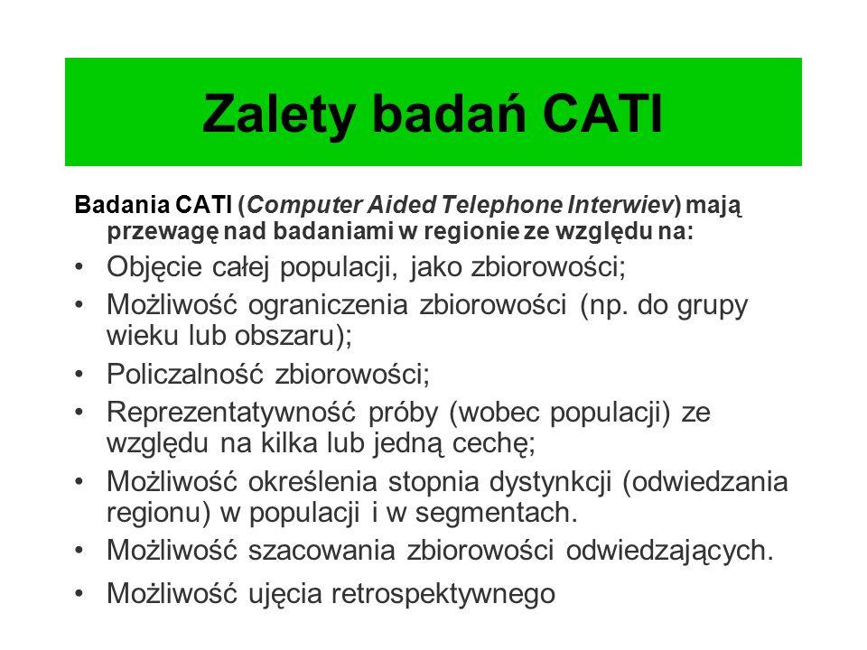 Zalety badań CATI Badania CATI (Computer Aided Telephone Interwiev) mają przewagę nad badaniami w regionie ze względu na: Objęcie całej populacji, jako zbiorowości; Możliwość ograniczenia zbiorowości (np.