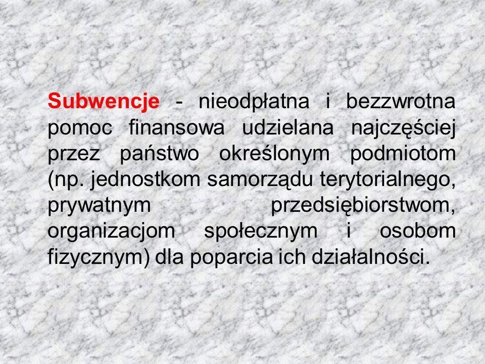 Subwencje - nieodpłatna i bezzwrotna pomoc finansowa udzielana najczęściej przez państwo określonym podmiotom (np. jednostkom samorządu terytorialnego