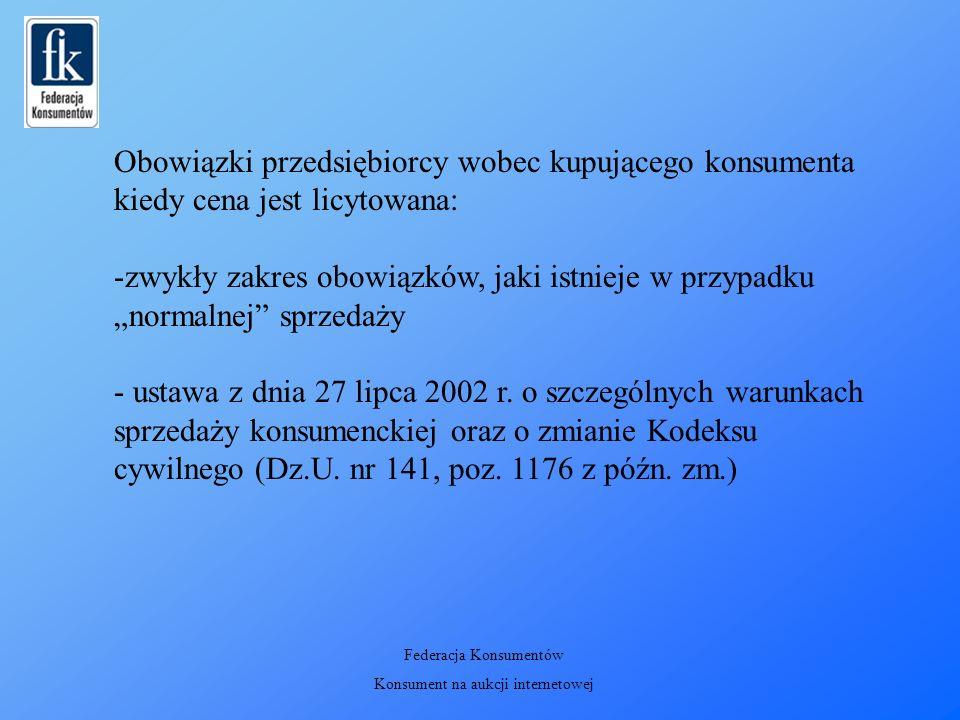 """Obowiązki przedsiębiorcy wobec kupującego konsumenta kiedy cena jest licytowana: -zwykły zakres obowiązków, jaki istnieje w przypadku """"normalnej sprzedaży - ustawa z dnia 27 lipca 2002 r."""