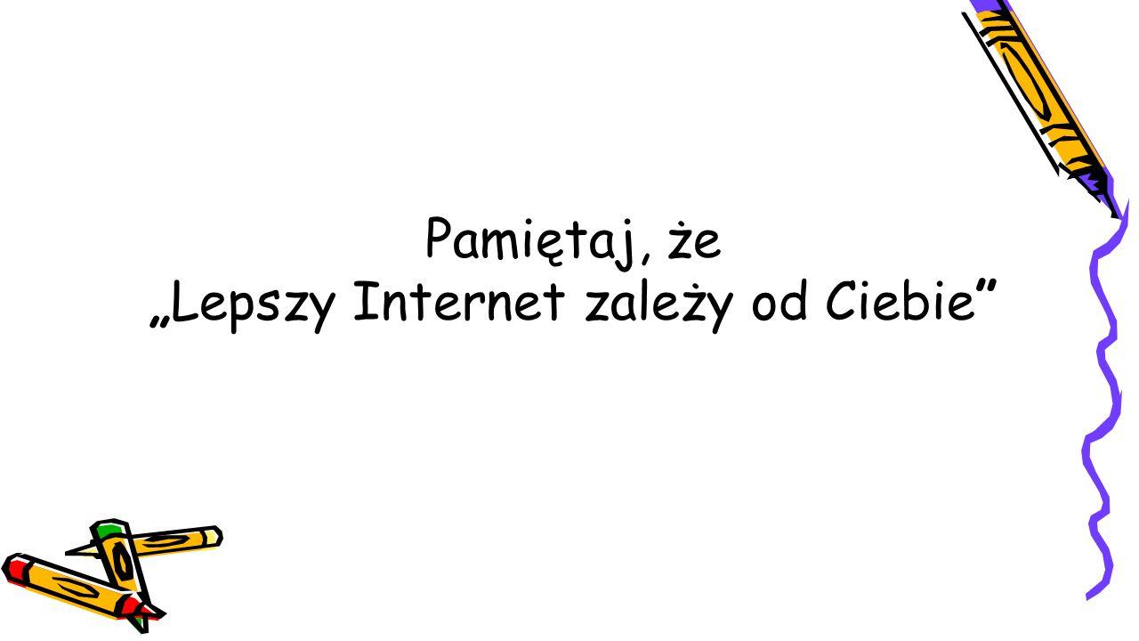 """Pamiętaj, że """"Lepszy Internet zależy od Ciebie"""""""
