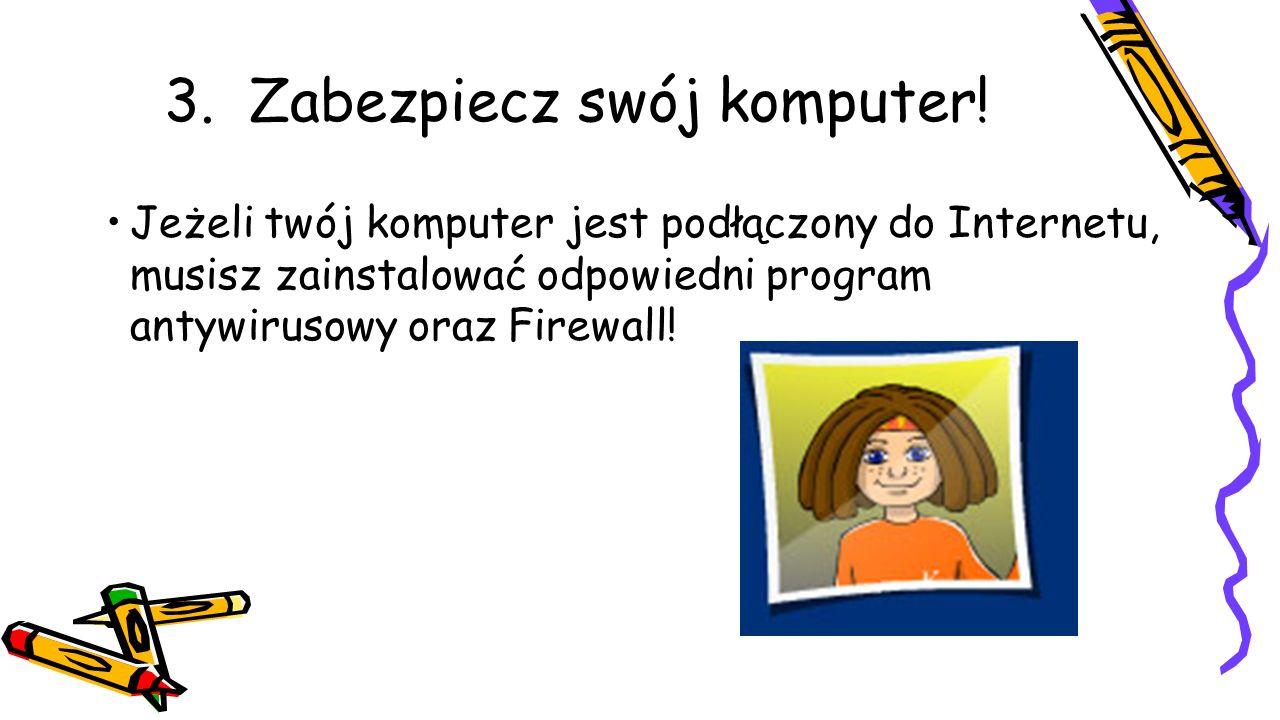 3. Zabezpiecz swój komputer! Jeżeli twój komputer jest podłączony do Internetu, musisz zainstalować odpowiedni program antywirusowy oraz Firewall!