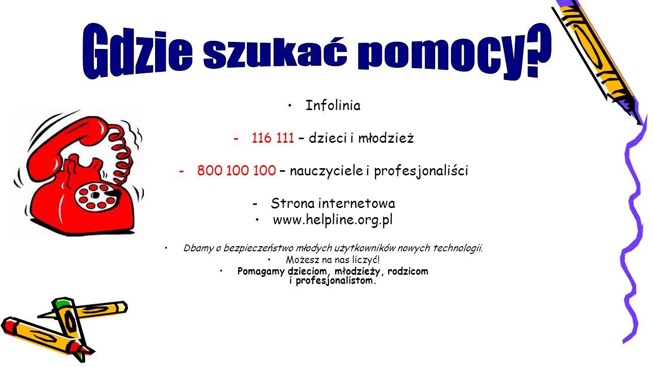 Infolinia -116 111 – dzieci i młodzież -800 100 100 – nauczyciele i profesjonaliści -Strona internetowa www.helpline.org.pl Dbamy o bezpieczeństwo mło