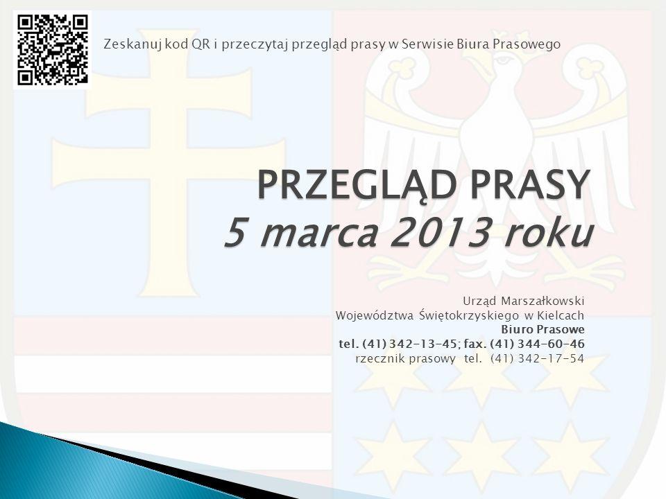 PRZEGLĄD PRASY 5 marca 2013 roku Urząd Marszałkowski Województwa Świętokrzyskiego w Kielcach Biuro Prasowe tel. (41) 342-13-45; fax. (41) 344-60-46 rz