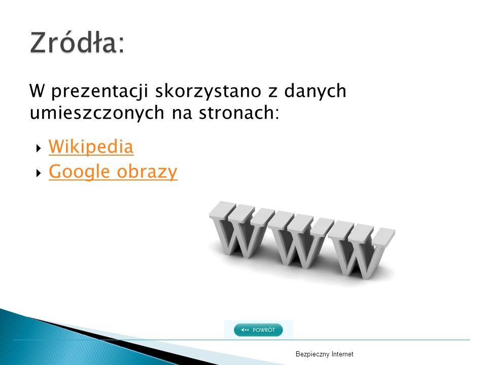 W prezentacji skorzystano z danych umieszczonych na stronach:  Wikipedia Wikipedia  Google obrazy Google obrazy Bezpieczny Internet