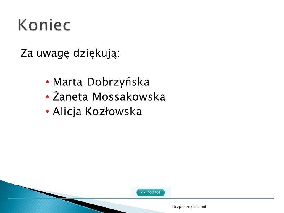 Za uwagę dziękują: Marta Dobrzyńska Żaneta Mossakowska Alicja Kozłowska Bezpieczny Internet
