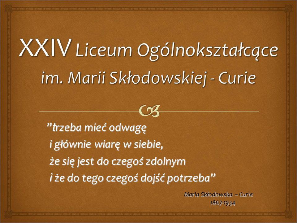 t rzeba mieć odwagę i głównie wiarę w siebie, i głównie wiarę w siebie, że się jest do czegoś zdolnym że się jest do czegoś zdolnym i że do tego czegoś dojść potrzeba i że do tego czegoś dojść potrzeba Maria Skłodowska – Curie 1867-1934 1867-1934