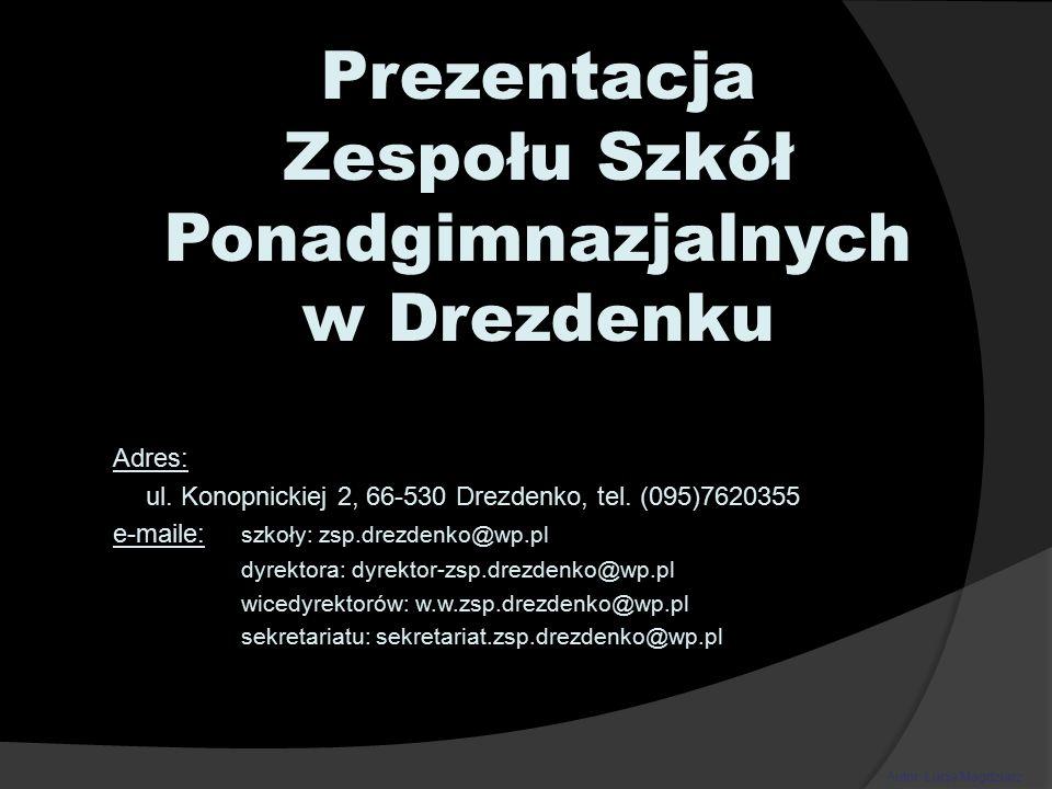 Prezentacja Zespołu Szkół Ponadgimnazjalnych w Drezdenku Adres: ul.