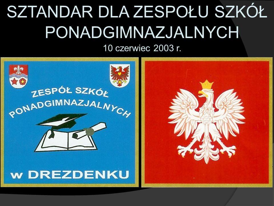 SZTANDAR DLA ZESPOŁU SZKÓŁ PONADGIMNAZJALNYCH 10 czerwiec 2003 r.