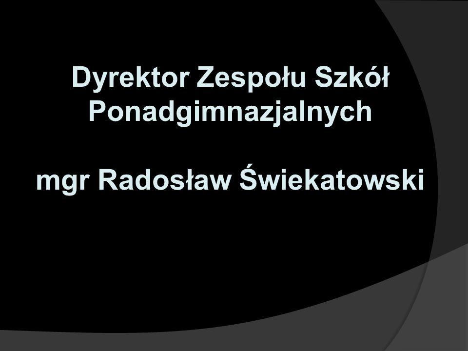 Dyrektor Zespołu Szkół Ponadgimnazjalnych mgr Radosław Świekatowski