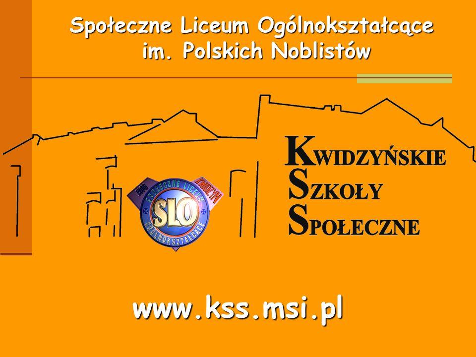 Społeczne Liceum Ogólnokształcące im. Polskich Noblistów www.kss.msi.pl