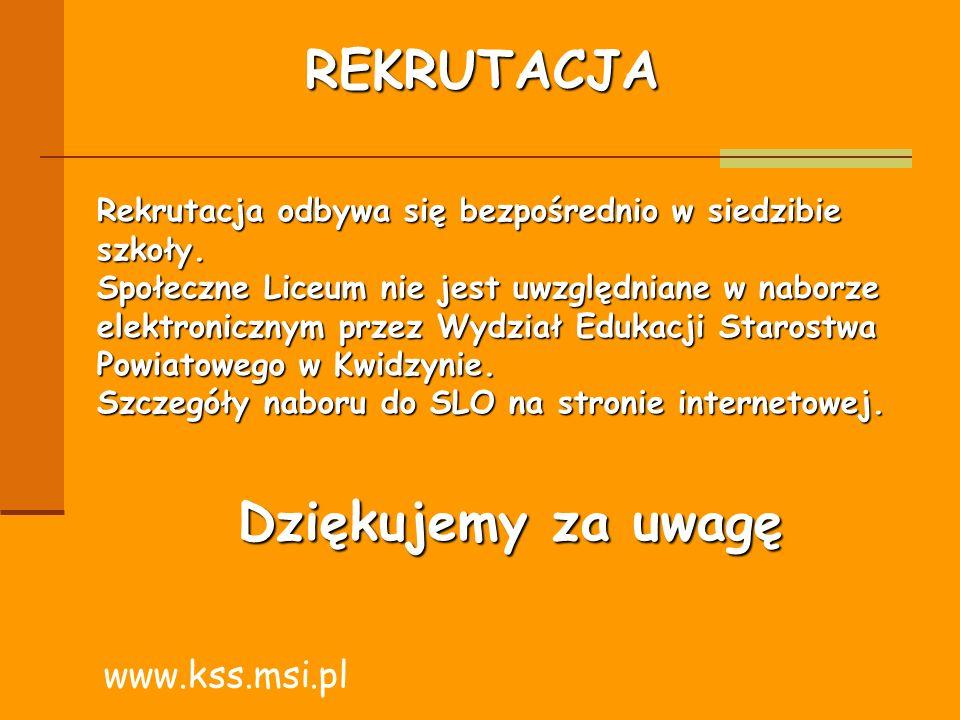 REKRUTACJA www.kss.msi.pl Rekrutacja odbywa się bezpośrednio w siedzibie szkoły. Społeczne Liceum nie jest uwzględniane w naborze elektronicznym przez