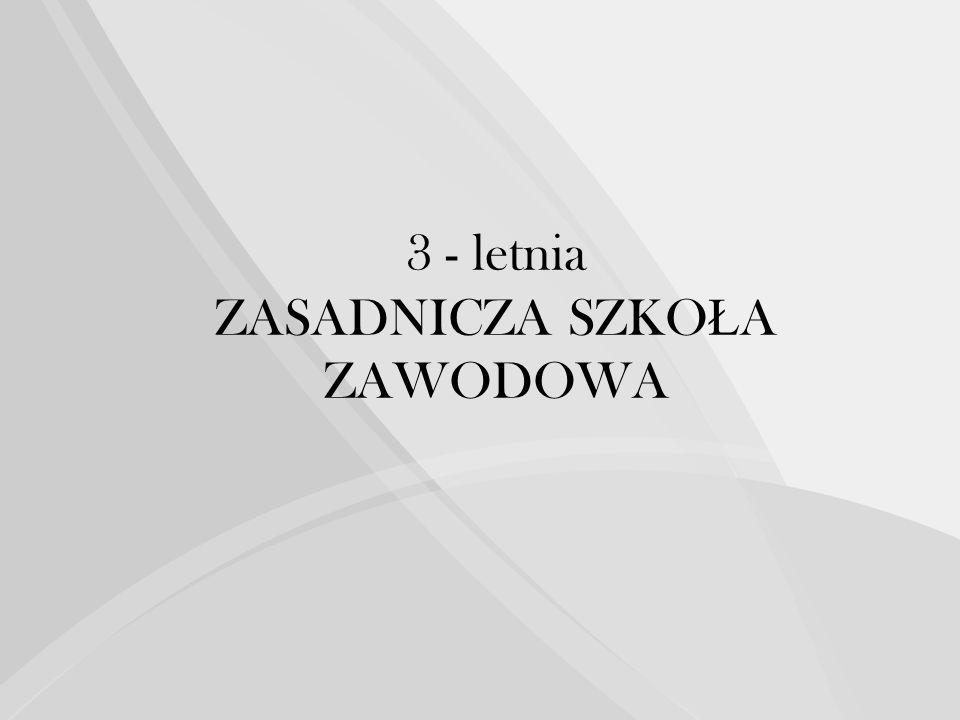 3 - letnia ZASADNICZA SZKO Ł A ZAWODOWA