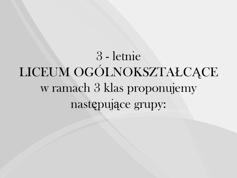 3 - letnie LICEUM OGÓLNOKSZTA Ł C Ą CE w ramach 3 klas proponujemy nast ę puj ą ce grupy:
