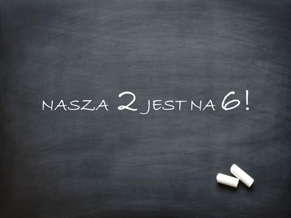 NASZA 2 JEST NA 6!