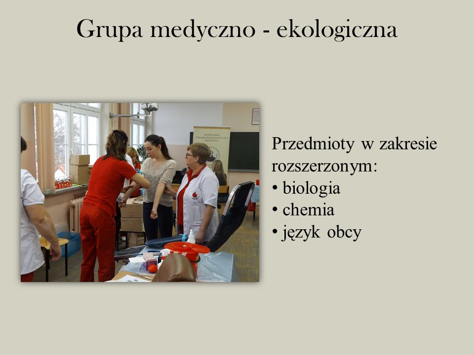 Grupa medyczno - ekologiczna Przedmioty w zakresie rozszerzonym: biologia chemia język obcy