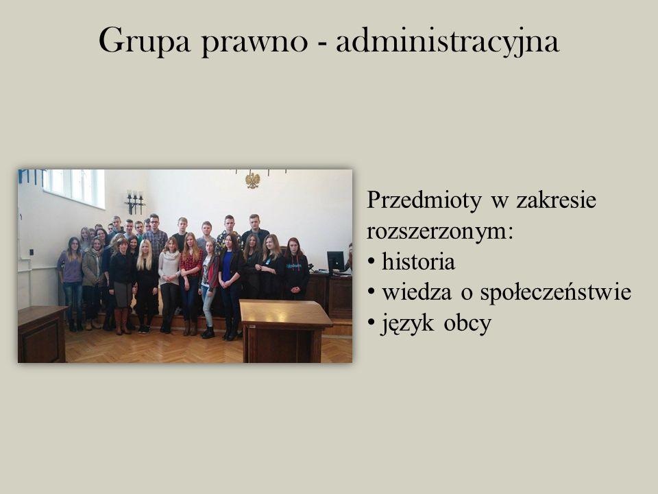 Grupa prawno - administracyjna Przedmioty w zakresie rozszerzonym: historia wiedza o społeczeństwie język obcy