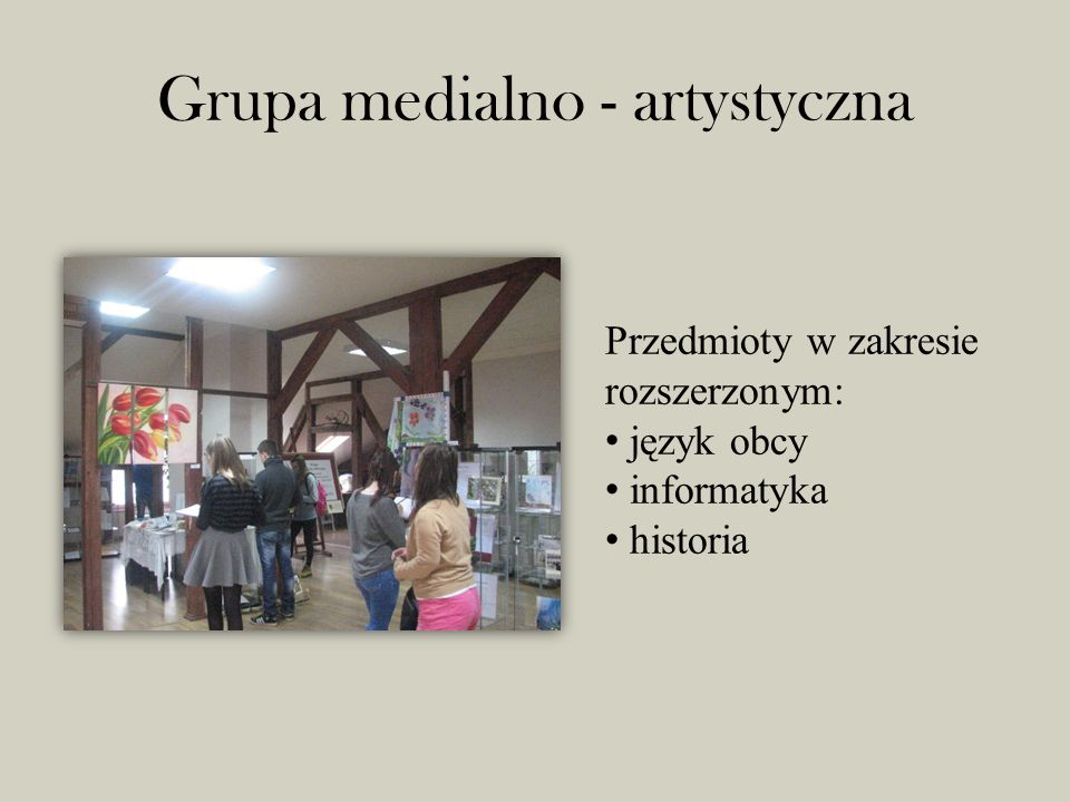 Grupa medialno - artystyczna Przedmioty w zakresie rozszerzonym: język obcy informatyka historia