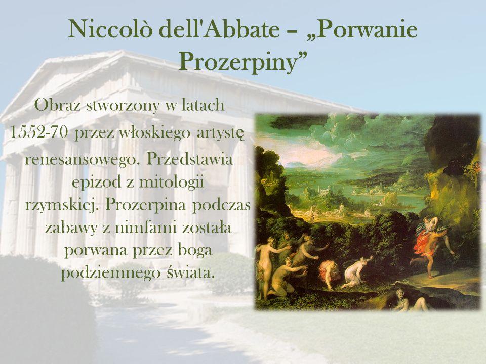 """Niccolò dell Abbate – """"Porwanie Prozerpiny Obraz stworzony w latach 1552-70 przez w ł oskiego artyst ę renesansowego."""