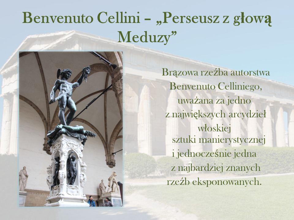 """Benvenuto Cellini – """"Perseusz z g ł ow ą Meduzy Br ą zowa rze ź ba autorstwa Benvenuto Celliniego, uwa ż ana za jedno z najwi ę kszych arcydzie ł w ł oskiej sztuki manierystycznej i jednocze ś nie jedna z najbardziej znanych rze ź b eksponowanych."""