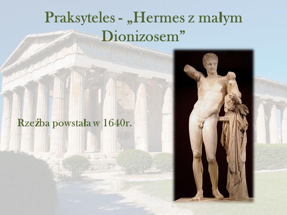"""Praksyteles - """"Hermes z ma ł ym Dionizosem Rze ź ba powsta ł a w 1640r."""
