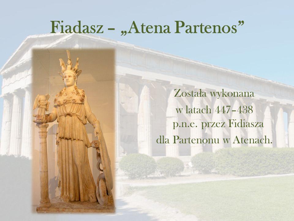 """Fiadasz – """"Atena Partenos Zosta ł a wykonana w latach 447–438 p.n.e."""