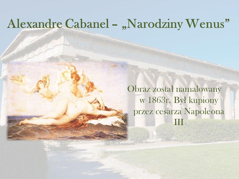 """Alexandre Cabanel – """"Narodziny Wenus Obraz zosta ł namalowany w 1863r."""