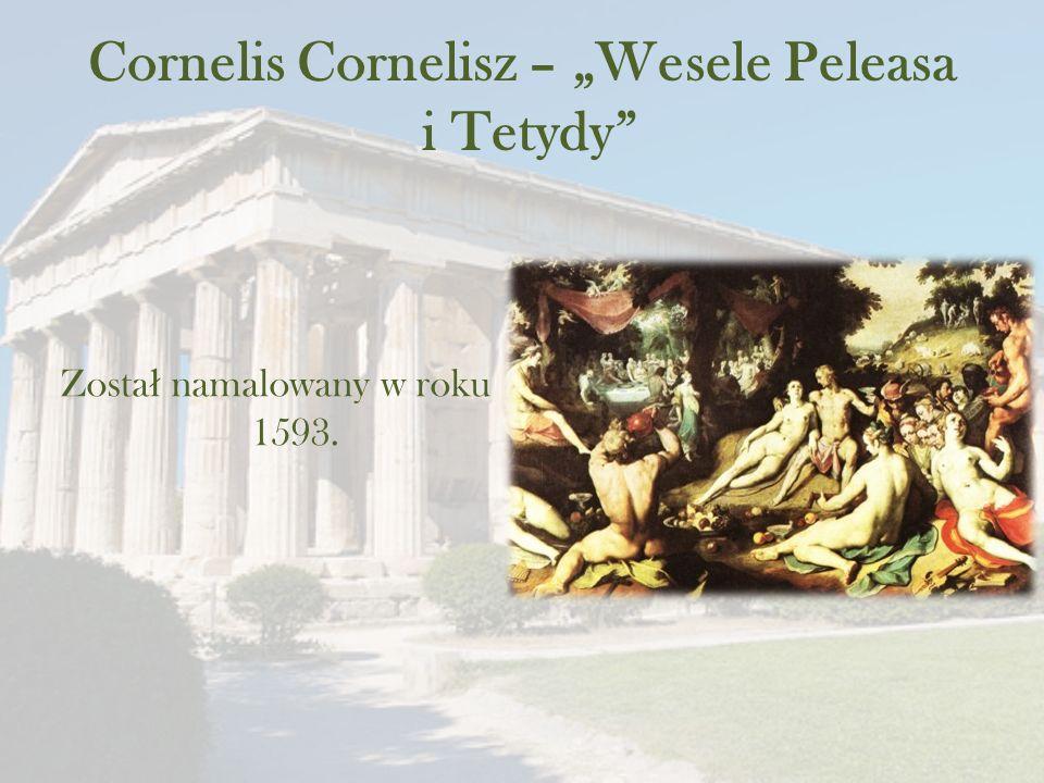 """Cornelis Cornelisz – """"Wesele Peleasa i Tetydy Zosta ł namalowany w roku 1593."""