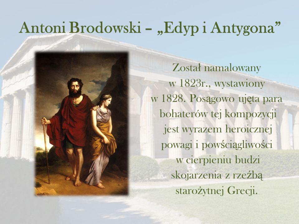 """Antoni Brodowski – """"Edyp i Antygona Zosta ł namalowany w 1823r., wystawiony w 1828."""