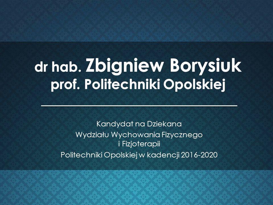 Kandydat na Dziekana Wydziału Wychowania Fizycznego i Fizjoterapii Politechniki Opolskiej w kadencji 2016-2020