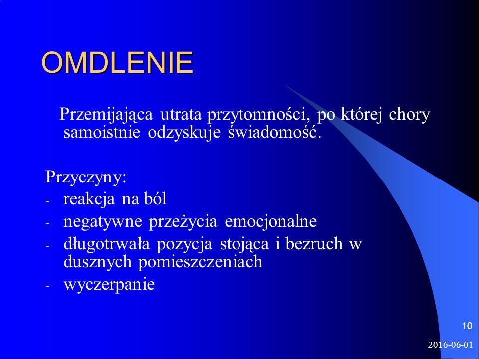 2016-06-01 10 OMDLENIE Przemijająca utrata przytomności, po której chory samoistnie odzyskuje świadomość. Przyczyny: - reakcja na ból - negatywne prze