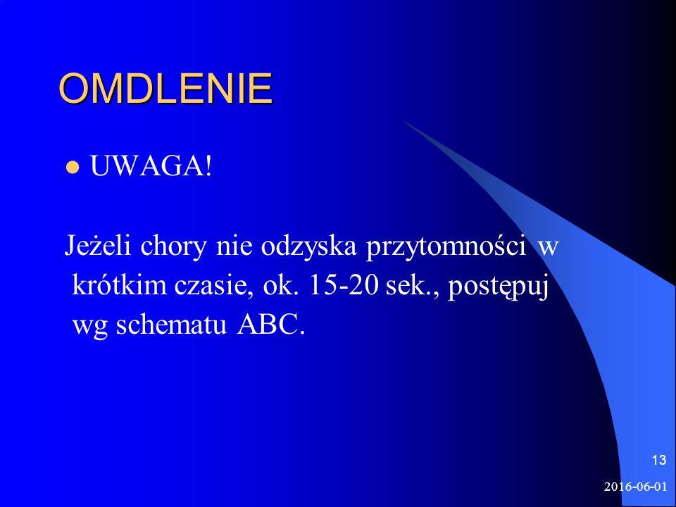 2016-06-01 13 OMDLENIE UWAGA! Jeżeli chory nie odzyska przytomności w krótkim czasie, ok. 15-20 sek., postępuj wg schematu ABC.
