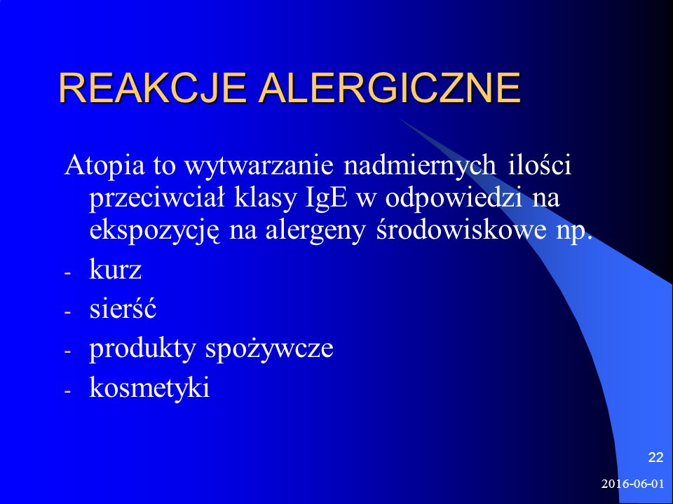 2016-06-01 22 REAKCJE ALERGICZNE Atopia to wytwarzanie nadmiernych ilości przeciwciał klasy IgE w odpowiedzi na ekspozycję na alergeny środowiskowe np