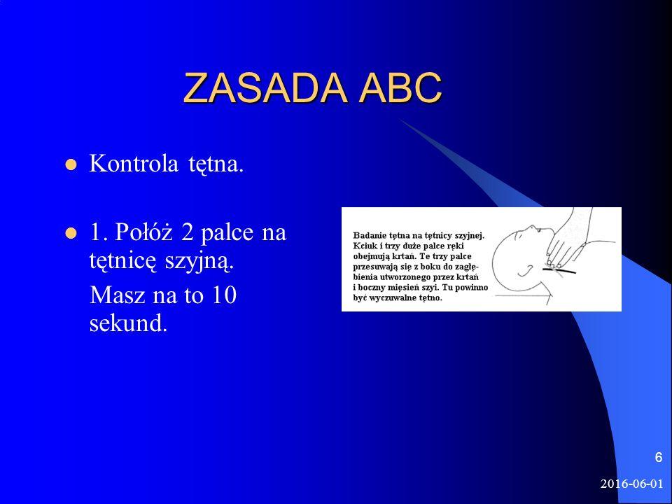 2016-06-01 6 ZASADA ABC ZASADA ABC Kontrola tętna. 1. Połóż 2 palce na tętnicę szyjną. Masz na to 10 sekund.