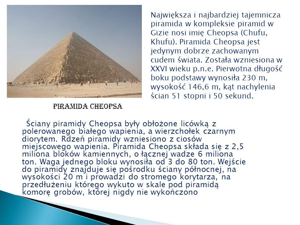 Ściany piramidy Cheopsa były obłożone licówką z polerowanego białego wapienia, a wierzchołek czarnym diorytem.
