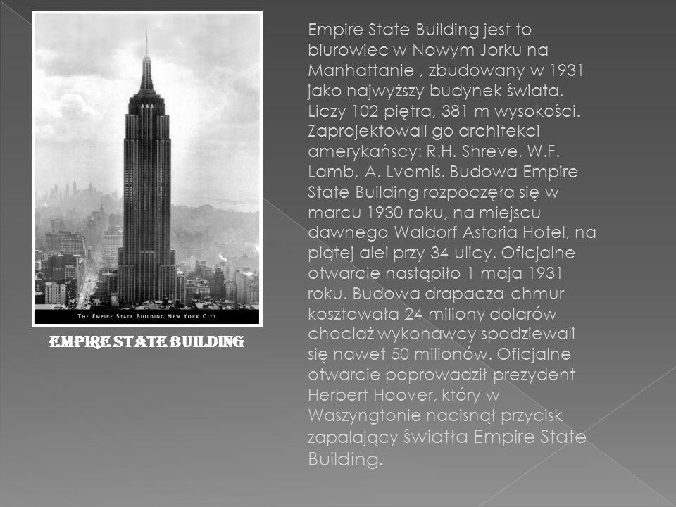Empire State Building jest to biurowiec w Nowym Jorku na Manhattanie, zbudowany w 1931 jako najwyższy budynek świata.