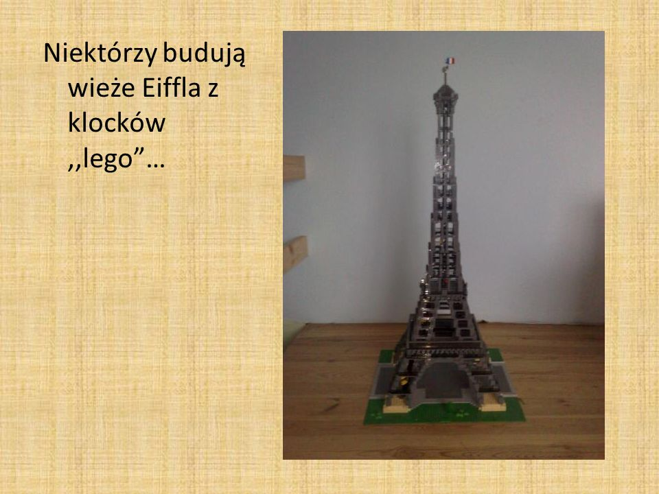 Niektórzy budują wieże Eiffla z klocków,,lego …