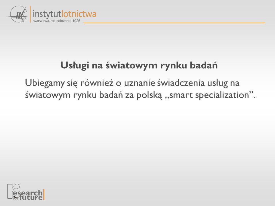 """Usługi na światowym rynku badań Ubiegamy się również o uznanie świadczenia usług na światowym rynku badań za polską """"smart specialization ."""