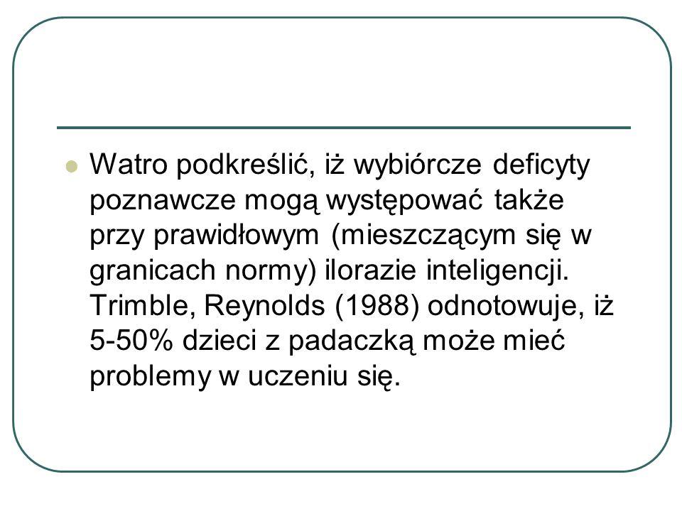 Trudności szkolne również są często przedstawiane przez badaczy – najczęściej objawiają się w trudnościach w czytaniu, arytmetyce, rozpoznawaniu słów, a ich oceny szkolne są niższe w stosunku do oczekiwanych zgodnie z poziomem inteligencji (Trimble, Reynolds, 1988; Kaczyńska-Haładyj, 1996; Charkiewicz-Kalinowska, Halicka, Sobaniec, 1996).