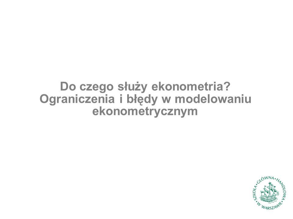 ►Model ekonometryczny: równanie lub układ równań opisujące procesy ekonomiczne za pomocą zmiennych np.