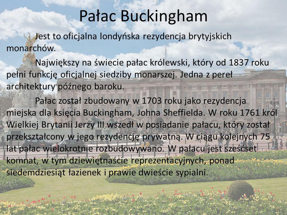 Pałac Buckingham Jest to oficjalna londyńska rezydencja brytyjskich monarchów.