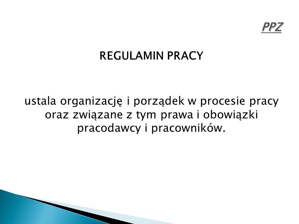 REGULAMIN PRACY ustala organizację i porządek w procesie pracy oraz związane z tym prawa i obowiązki pracodawcy i pracowników.