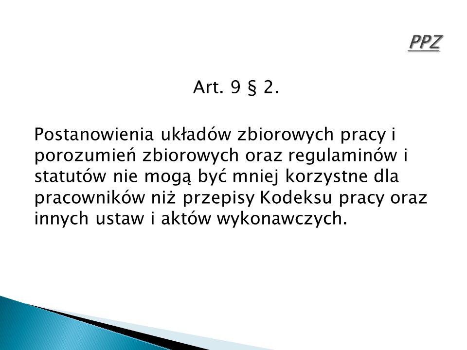 Art. 9 § 2. Postanowienia układów zbiorowych pracy i porozumień zbiorowych oraz regulaminów i statutów nie mogą być mniej korzystne dla pracowników ni