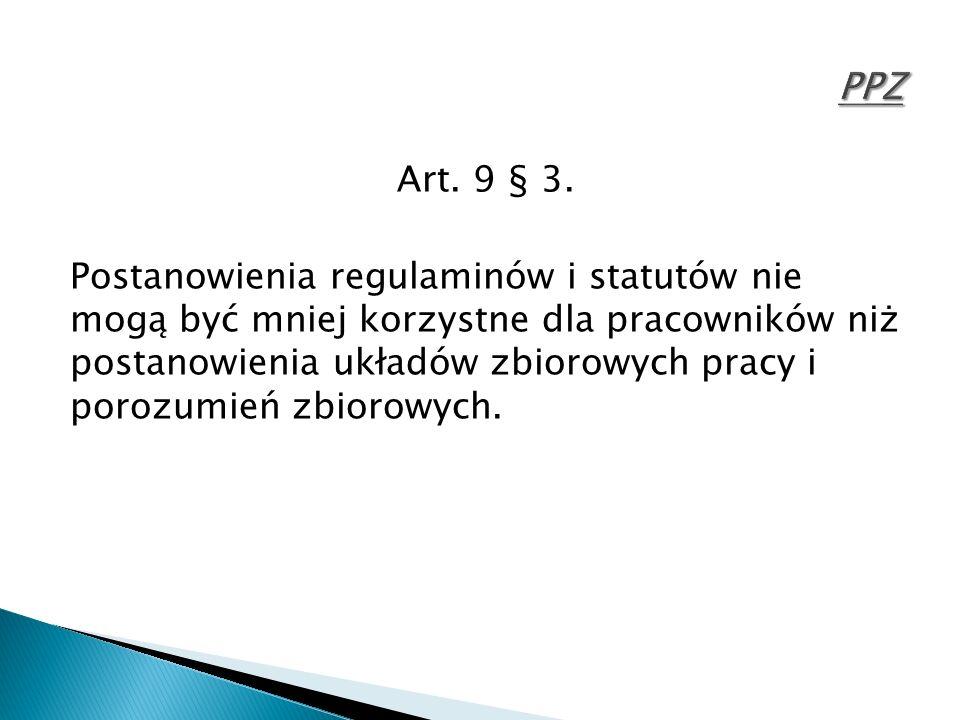 Art. 9 § 3. Postanowienia regulaminów i statutów nie mogą być mniej korzystne dla pracowników niż postanowienia układów zbiorowych pracy i porozumień