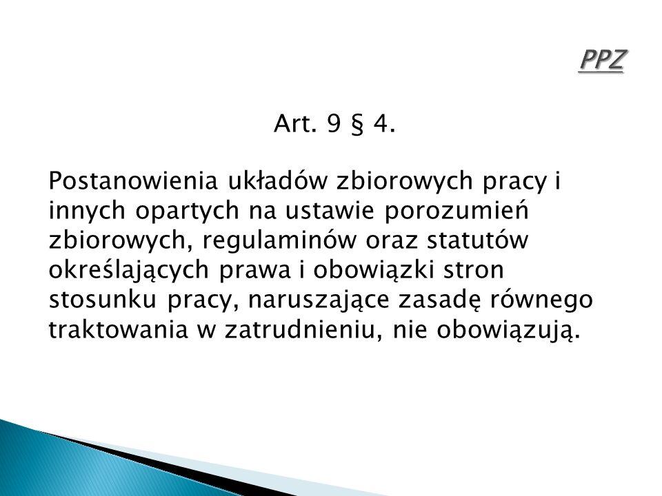 Art. 9 § 4. Postanowienia układów zbiorowych pracy i innych opartych na ustawie porozumień zbiorowych, regulaminów oraz statutów określających prawa i